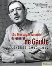 Les messages secrets du général de Gaulle 1940-1942 - Couverture - Format classique