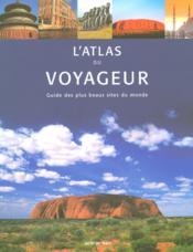 L'atlas du voyageur ; guide des plus beaux sites du monde - Couverture - Format classique