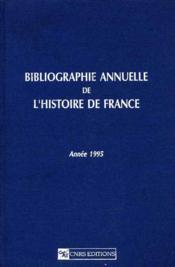 BIBLIOGRAPHIE ANNUELLE DE L'HISTOIRE DE FRANCE du cinquième siècle à 1958. Année 1995.