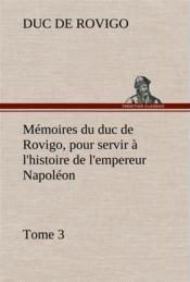 Memoires Du Duc De Rovigo Pour Servir A L Histoire De L Empereur Napoleon Tome 3 - Couverture - Format classique