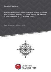 Apollon etDaphné, divertissement mis enmusiqueparmonsieurdeLully Chanté devant Sa Majesté àFontainebleaule[ ] octobre 1698 [Edition de 1698]