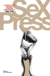 Sex Press - La Révolution Sexuelle Vue Par La Presse Underground