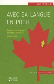 Avec sa langue en poche...; parcours de français émigrés au Canada (1945-2000) - Couverture - Format classique