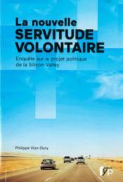 La nouvelle servitude volontaire ; enquête sur le projet politique de la Silicom Valley - Couverture - Format classique