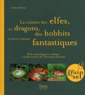 Cuisine des elfes, des dragons, des hobbits et autres creatures fantastiques