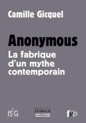 Anonymous ; la fabrique d'un mythe contemporain - Couverture - Format classique