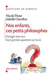 Nos enfants, ces petits philosophes ; partager avec eux leurs grandes questions sur la vie