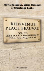 Bienvenue Place Beauvau ; police: les secrets inavouables d'un quinquennat