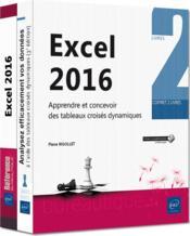 Excel 2016 ; coffret de 2 livres : apprendre et concevoir des tableaux croisés dynamiques - Couverture - Format classique