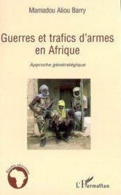 Guerres et trafics d'armes en Afrique ; approche géostratégique