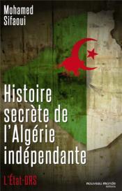 Histoire secrète de l'Algérie indépendante ; l'Etat-DRS