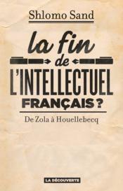 La fin de l'intellectuel français ? de Zola à Houellebecq