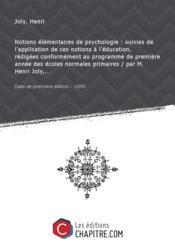 Notions élémentaires de psychologie : suivies de l'application de ces notions à l'éducation, rédigées conformément au programme de première année des écoles normales primaires / par M. Henri Joly,... [Edition de 1890]