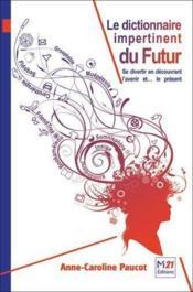 Le dictionnaire du futur ; se divertir en découvrant l'avenir et... le présent - Couverture - Format classique