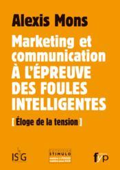 Marketing et communication à l'épreuve des foules intelligentes ; éloge de la tension - Couverture - Format classique