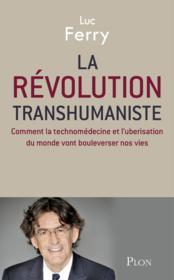 La révolution transhumaniste ; comment la technomédecine et l'uberisation du monde vont bouleverser nos vies