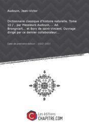 Dictionnaire classique d'histoire naturelle. Tome 10 /, parMessieursAudouin, Ad. Brongniart etBory desaint-Vincent.Ouvrage dirigé parcedernier collaborateur [Edition de 1822-1831]