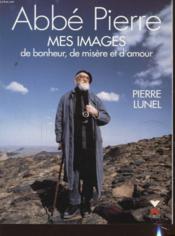 Abbe Pierre Mes Images De Bonheur, De Misere Et D'Amour