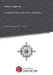 La recherche del'unité/ parE.deRoberty [Edition de 1893]