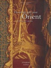 Un certain goût pour l'Orient ; XVIIIe et XIXe siècles