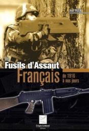 Les fusils d'assaut français ; de 1916 à nos jours - Couverture - Format classique