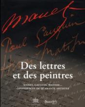 Des lettres et des peintres ; Manet, Gauguin, Matisse... confidences de 40 artistes - Couverture - Format classique