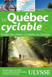 Le Québec cyclable ; guide des pistes cyclables au Québec