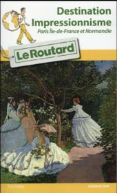 Destination impressionnisme ; Paris, Ile-de-France et Normandie