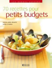 70 recettes pour petits budgets ; entrées, plats, desserts faciles à réaliser