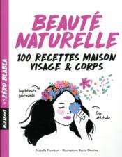 Beauté naturelle ; 100 recettes maison visage & corps - Couverture - Format classique