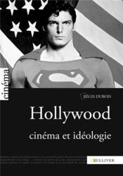Hollywood ; cinéma et idéologie - Couverture - Format classique