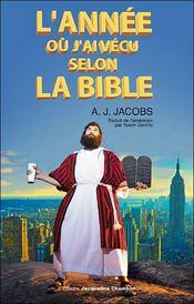 L'année où j'ai vécu selon la Bible ; ou l'humble quête d'un homme qui chercha à suivre la Bible aussi littéralement que possible