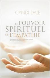 Le pouvoir spirituel de l'empathie ; développez vos dons intuitifs pour instaurer des rapports compatissants