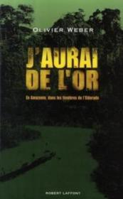 J'aurai de l'or ; en Amazonie dans les ténèbres de l'Eldorado