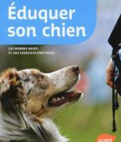 Éduquer son chien ; les bonnes bases et des exercices pratiques - Couverture - Format classique