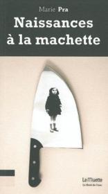 Naissances A La Machette - Couverture - Format classique