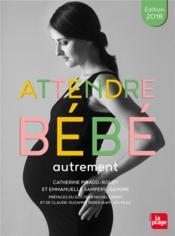 Attendre bébé autrement (édition 2018) - Couverture - Format classique