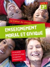 Enseignement moral et civique, le cahier du citoyen ; 3ème ; cahier de l'élève (édition 2015)