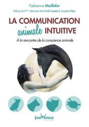 La communication animale intuitive ; à la rencontre de la conscience animale - Couverture - Format classique