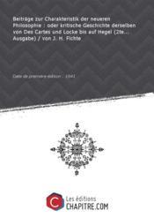 Beiträge zur Charakteristik der neueren Philosophie : oder kritische Geschichte derselben von Des Cartes und Locke bis auf Hegel (2te... Ausgabe) / von J. H. Fichte [Edition de 1841]