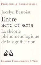 Entre acte et sens ; la théorie phénoménologique de la signification