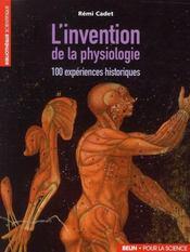 L'invention de la physiologie ; 100 expériences historiques