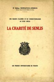 Une maisons d'aliénés et de correctionnaires au XVIIIe siècle: la charité de Senlis d'après des documents en grande partie inédits.