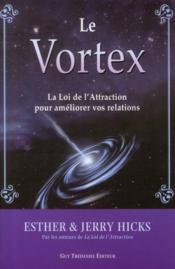 Le vortex ; la loi de l'attraction pour améliorer vos relations