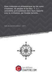 Essai historique et philosophique sur les noms d'hommes, de peuples et de lieux. T. 2 / , considérés principalement dans leurs rapports avec la civilisation, par Eusèbe Salverte... [Edition de 1824]