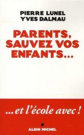 Parents, sauvez vos enfants... ; ...et l'école avec !
