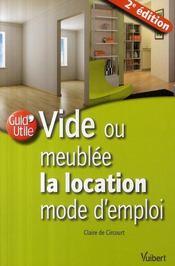 Vide ou meublée ; la location ; mode d'emploi (2e édition)
