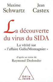 La découverte du virus du sida ; la vérité sur «l'affaire Gallo/Montagnier»