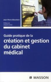 livre guide pratique de la cr ation et gestion du cabinet m dical blanch re jean pierre. Black Bedroom Furniture Sets. Home Design Ideas