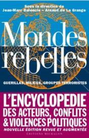 Mondes rebelles. guérillas, milices, groupes terroristes. l'encyclopédie des acteurs, conflits & violences politiques